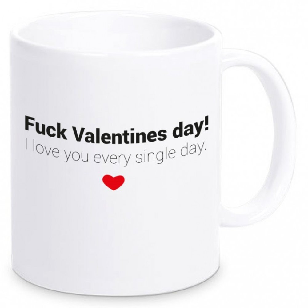 Mit dem Kaffeebecher Fuck Valentines day! I love you every single day. machst Du ein lustiges Geschenk zum Valentinstag.